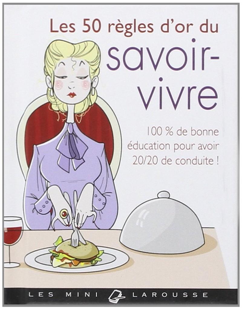 Les 50 règles d'or du savoir-vivre, Sabine Denuelle, résumé, étiquette, biensénace, histoire politesse, guide bienséance