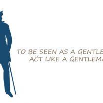 To be seen as a gentleman, act like a gentleman citation politesse étiquette protocole style élégance homme