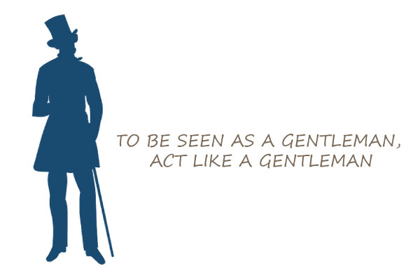 To be seen as a gentleman, act like a gentleman citation politesse étiquette protocole style élégance homme
