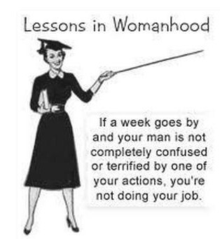 lessons in womanhood, If week goes by and your man is not completely lost or confused by one of your action you're not doing your job, réussir son mariage, lady mariage, succès